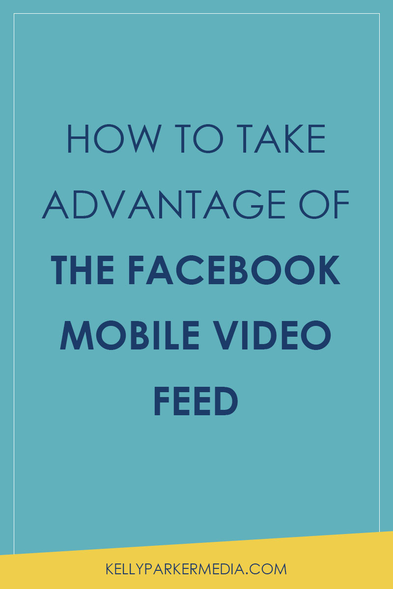 How to Take Advantage of the Facebook Mobile Feed | Kelly Parker Media