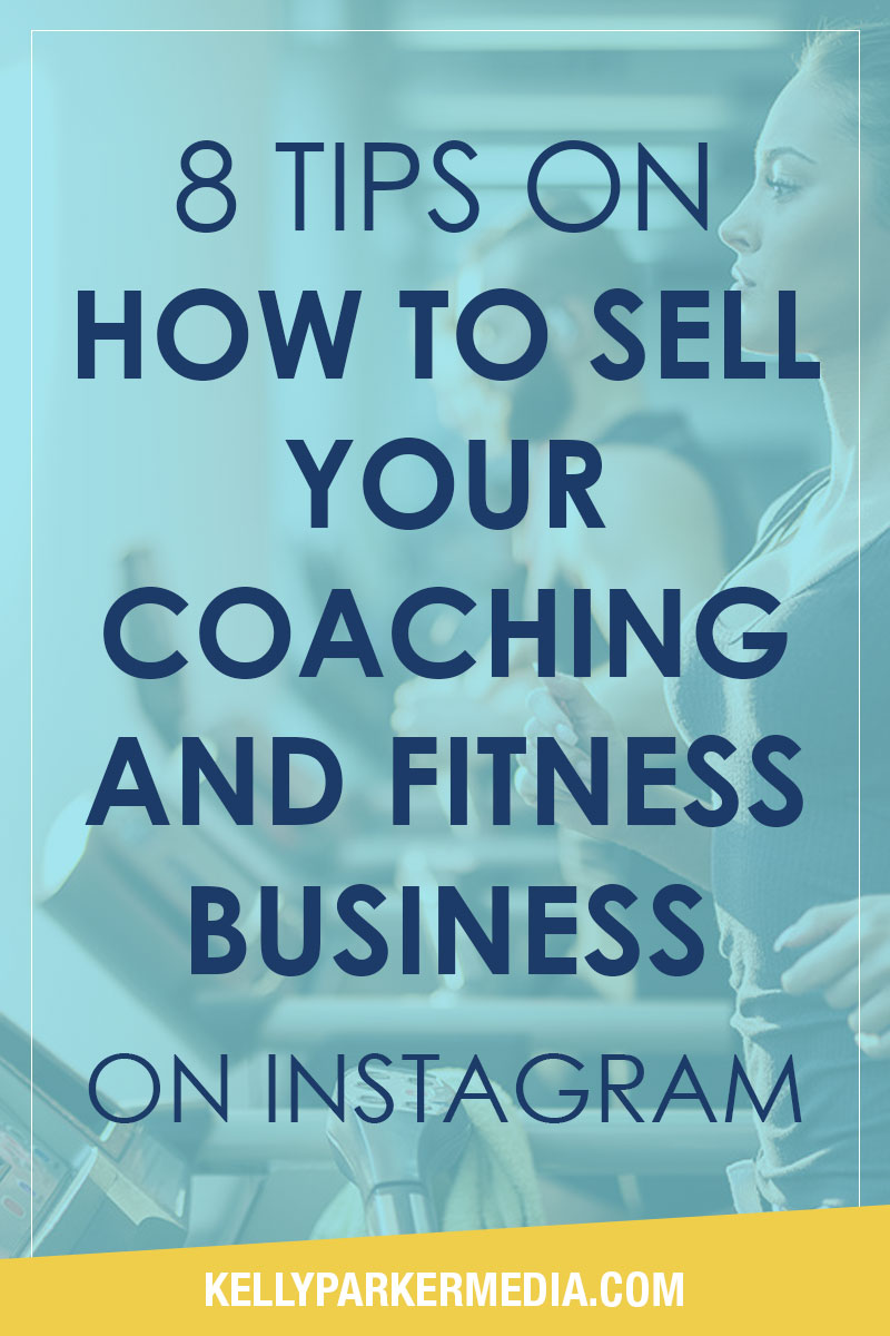 Tips on How to Sell Your coaching and fitness business on Instagram | Kelly Parker Social Media Expert
