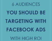 6 Audiences You Should Be Targeting with Facebook Ads with High ROI | Kelly Parker Media