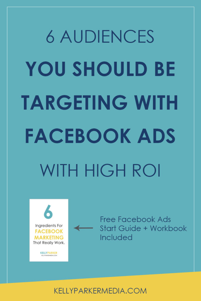 6 Audiences You Should Be Targeting with Facebook Ads with High ROI