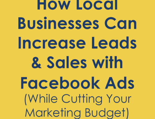 How Local Businesses Can Increase Leads & Sales with Facebook Ads (While Cutting Your Marketing Budget)
